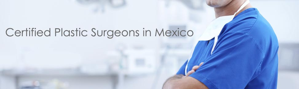 Certified Plastic Surgeons in Mexico